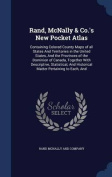 Rand, McNally & Co.'s New Pocket Atlas  : Containing Colored County Maps of All States and Territories in the United States, and the Provinces of the Dominion of Canada, Together with Descriptive, Statistical, and Historical Matter Pertaining to Each, and