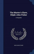 The Master's Slave, Elijah John Fisher