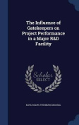 The Influence of Gatekeepers on Project Performance in a Major R&d Facility