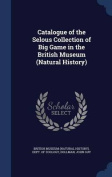 Catalogue of the Selous Collection of Big Game in the British Museum