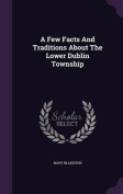 A Few Facts and Traditions about the Lower Dublin Township