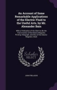 An Account of Some Remarkable Applications of the Electric Fluid to the Useful Arts, by Mr. Alexander Bain