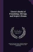 Cicero's Books of Friendship, Old Age, and Scipio's Dream