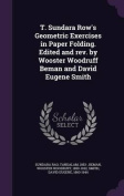 T. Sundara Row's Geometric Exercises in Paper Folding. Edited and REV. by Wooster Woodruff Beman and David Eugene Smith