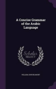 A Concise Grammar of the Arabic Language