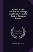 Hymns on the Collects for Sundays and Holydays in the Book of Common Prayer