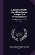 A Treatise on the Law of Mortgages, Pledges and Hypothecations