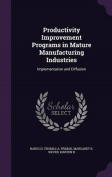 Productivity Improvement Programs in Mature Manufacturing Industries