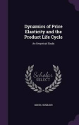 Dynamics of Price Elasticity and the Product Life Cycle
