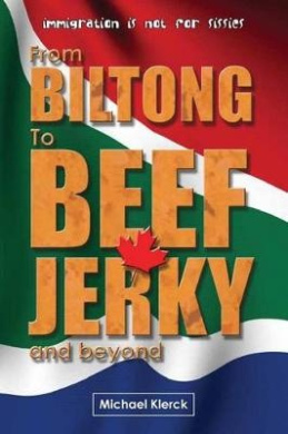 From Biltong to Beef Jerky & Beyond  : Emigration Is Not for Sissies