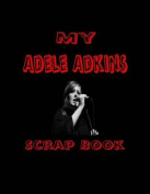 My Adele Adkins Scrap Book