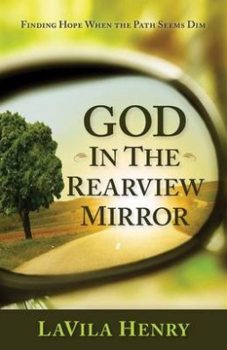 God in the Rear View Mirror: Finding Hope When the Path Seems Dim