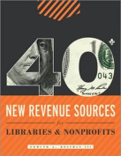 40+ New Revenue Sources for Libraries and Nonprofits
