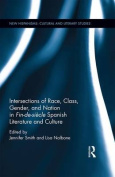 Intersections of Race, Class, Gender and Nation in Fin-de-Siecle Spanish Literature and Culture (New Hispanisms