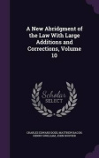 A New Abridgment of the Law with Large Additions and Corrections, Volume 10