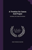 A Treatise on Canon and Fugue