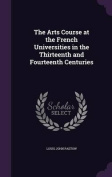 The Arts Course at the French Universities in the Thirteenth and Fourteenth Centuries