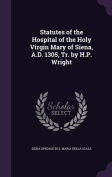 Statutes of the Hospital of the Holy Virgin Mary of Siena, A.D. 1305, Tr. by H.P. Wright