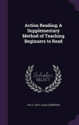 Action Reading; A Supplementary Method of Teaching Beginners to Read