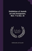 Exhibition of Jewish Art and Antiquities, Nov. 7 to Dec. 16