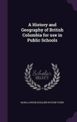A History and Geography of British Columbia for Use in Public Schools