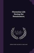 Florentine Life During the Renaissance;