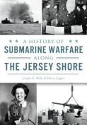 A History of Submarine Warfare Along the Jersey Shore