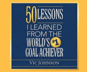 50 Lessons I Learned from the World's #1 Goal Achiever [Audio]