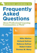 Concise Answers to Frequently Asked Questions about Professional Learning Communities at Workacentsa Acents