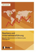 Resilienz Und Unternehmensfuhrung. Aktueller Wissensstand Und Bedeutung Des Fuhrungsstils [GER]
