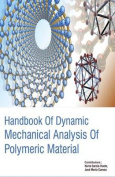 Handbook of Dynamic Mechanical Analysis of Polymeric Material