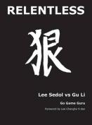 Relentless: Lee Sedol Vs Gu Li