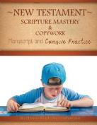 New Testament Scripture Mastery & Copywork  : Manuscript and Cursive Practice