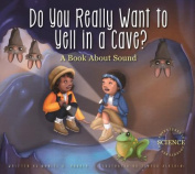 Do You Really Want to Yell in a Cave?
