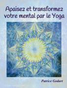 Apaisez Et Transformez Votre Mental Par Le Yoga [FRE]