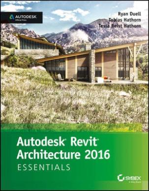 Autodesk Revit Architecture 2016 Essentials: Autodesk Official Press