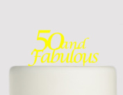 50 And Fabulous - 50 Today - 50th Birthday Cake topper - Acrylic Cake Topper - Yellow Acrylic