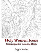 Holy Women Icons Contemplative Coloring Book