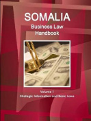Somalia Business Law Handbook Volume 1 Strategic Information and Basic Laws