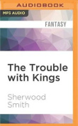 The Trouble with Kings [Audio]