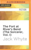 The Fort at River's Bend (the Sorcerer, Vol. I)  [Audio]