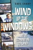 Wind Up the Windows ...We're Coming in to Land