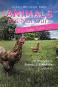 Animals Are Not Ours (No, Really, They're Not)
