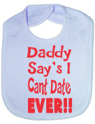 Daddy Says I Can't Date Ever Funny Bib