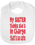 My Sister Thinks She's In Charge Funny Bib