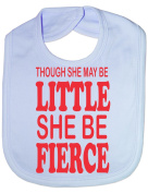 Though She May Be Little She Be Fierce Funny Bib