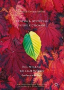 Utopias and Dystopias in the Fiction of H. G. Wells and William Morris