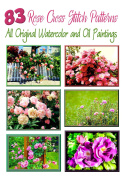 83 Glorious Rose Flowers Cross Stitch Patterns - ORIGINAL watercolour & OIL Paintings On A DVD