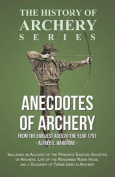 Anecdotes of Archery - From the Earliest Ages to the Year 1791 - Including an Account of the Principle Existing Societies of Archers, Life of the Renowned Robin Hood, and a Glossary of Terms Used in Archery