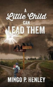 A Little Child Can Lead Them